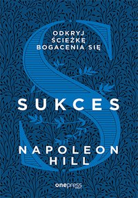 Sukces. Odkryj ścieżkę bogacenia się - Napoleon Hill - ebook