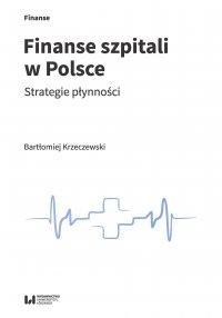 Finanse szpitali w Polsce. Strategie płynności - Bartłomiej Krzeczewski - ebook