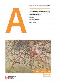 Aleksander Szczęsny (1885–1929). Poeta, baśniopisarz, patriota - Aleksandra Ewelina Mikinka - ebook