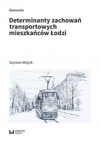 Determinanty zachowań transportowych mieszkańców Łodzi - Szymon Wójcik - ebook