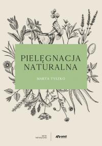 Pielęgnacja naturalna - dr Marta Tyszko - ebook