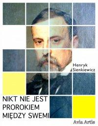 Nikt nie jest prorokiem między swemi - Henryk Sienkiewicz - ebook