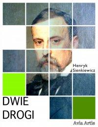 Dwie Drogi - Henryk Sienkiewicz - ebook