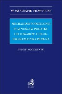 Mechanizm podzielonej płatności w podatku od towarów i usług. Problematyka prawna - Witold Modzelewski - ebook
