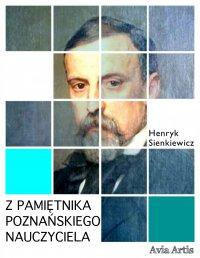 Z pamiętnika poznańskiego nauczyciela - Henryk Sienkiewicz - ebook