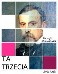 Ta trzecia - Henryk Sienkiewicz - ebook