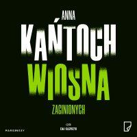 Wiosna zaginionych - Anna Kańtoch - audiobook