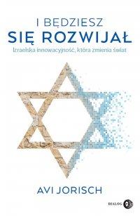 I będziesz się rozwijał. Izraelska innowacyjność, która zmienia świat - Avi Jorisch - ebook