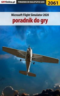 "Microsoft Flight Simulator 2020 - poradnik do gry - Dariusz ""DM"" Matusiak - ebook"