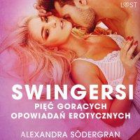 Swingersi. Pięć gorących opowiadań erotycznych - Alexandra Södergran - audiobook