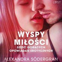 Wyspy miłości - 6 gorących opowiadań erotycznych - Alexandra Södergran - audiobook