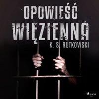 Opowieść więzienna - K. S. Rutkowski - audiobook