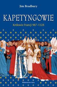 Kapetyngowie. Królowie Francji 987–1328 - Jim Bradbury - ebook