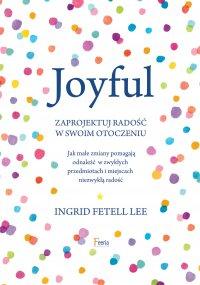 Joyful. Zaprojektuj radość w swoim otoczeniu - Ingrid. Fetell Lee - ebook