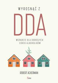 Wyrosnąć z DDA. Wsparcie dla dorosłych córek alkoholików - Robert J. Ackerman - ebook