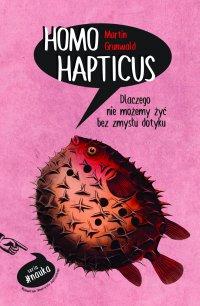 Homo Hapticus. Dlaczego nie możemy żyć bez zmysłu dotyku - Dr Martin Grunwald - ebook