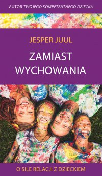 Zamiast wychowania. O sile relacji z dzieckiem - Jesper Juul - audiobook