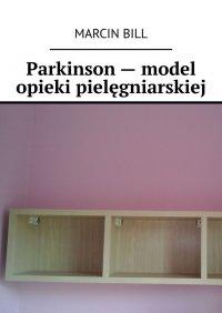 Parkinson— model opieki pielęgniarskiej - Marcin Bill - ebook