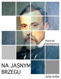 Na jasnym brzegu - Henryk Sienkiewicz - ebook