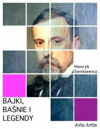 Bajki, baśnie i legendy - Henryk Sienkiewicz - ebook