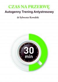 Czas na przerwę! Autogenny Trening Antystresowy. - dr Sylwester Kowalski - audiobook