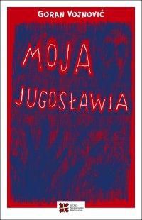 Moja Jugosławia - Goran Vojnović - ebook