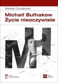 Michaił Bułhakow Życie nieoczywiste - Marietta Czudakowa - ebook