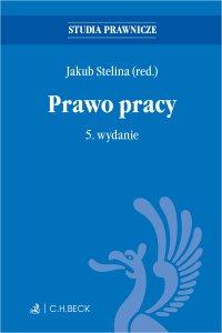 Prawo pracy. Wydanie 5 - Jakub Stelina - ebook