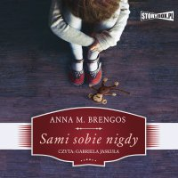 Sami sobie nigdy - Anna M. Brengos - audiobook