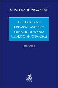Historyczne i prawne aspekty funkcjonowania uzdrowisk w Polsce - Jan Golba - ebook