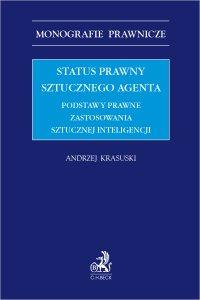 Status prawny sztucznego agenta. Podstawy prawne zastosowania sztucznej inteligencji - Andrzej Krasuski - ebook