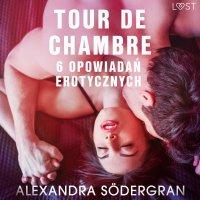 Tour de Chambre - 6 opowiadań erotycznych - Alexandra Södergran - audiobook