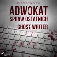 Adwokat spraw ostatnich. Ghost writer - Paweł Szlachetko - audiobook