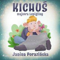 Kichuś majstra Lepigliny - Janina Porazinska - audiobook