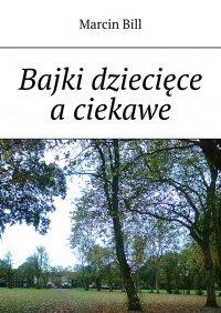 Bajki dziecięce aciekawe - Marcin Bill - ebook