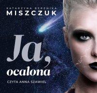Ja, ocalona - Katarzyna Berenika Miszczuk - audiobook