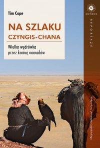 Na szlaku Czyngis-chana. Wielka wędrówka przez krainę nomadów - Tim Cope - ebook
