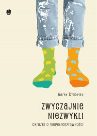 Zwyczajnie niezwykli. Obrazki o niepełnosprawności - Marek Dynowiak - ebook