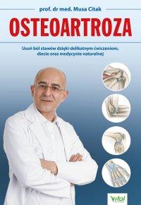 Osteoartroza. Usuń ból stawów dzięki delikatnym ćwiczeniom, diecie oraz medycynie naturalnej - prof. dr med. Musa Citak - ebook