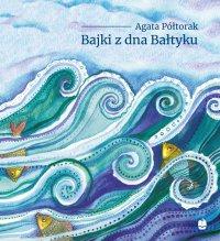 Bajki z dna Bałtyku - Agata Półtorak - audiobook