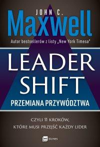 Leadershift. Przemiana przywództwa, czyli 11 kroków, które musi przejść każdy lider - John C. Maxwell - ebook