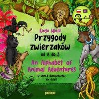 Przygody zwierzaków od A do Z. An Alphabet of Animal Adventures w wersji dwujęzycznej dla dzieci - Kinga White - audiobook