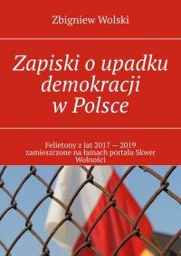 Zapiski oupadku demokracji wPolsce - Zbigniew Wolski - ebook