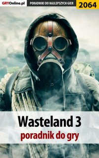 "Wasteland 3 - poradnik do gry - Agnieszka ""aadamus"" Adamus - ebook"