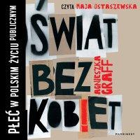 Świat bez kobiet. Płeć w polskim życiu publicznym - Agnieszka Graff - audiobook