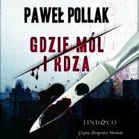 Gdzie mól i rdza. Komisarz Marek Przygodny. Tom 1 - Paweł Pollak - audiobook