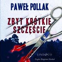 Zbyt krótkie szczęście. Komisarz Marek Przygodny. Tom 2 - Paweł Pollak - audiobook