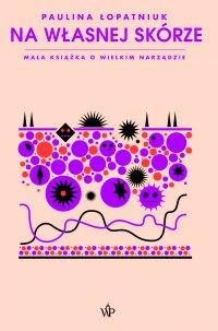 Na własnej skórze. Mała książka o wielkim narządzie - Paulina Łopatniuk - ebook