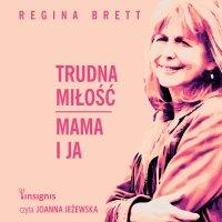 Trudna miłość. Mama i ja - Regina Brett - audiobook