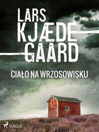 Ciało na wrzosowisku - Lars Kjædegaard - ebook